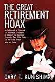 The Great Retirement Hoax: An Indictment of Universal Life Insurance (Traditional & Indexed), the Insurance Companies That Offer Them, and the Sa