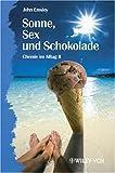 Sonne, Sex Und Schokolade - Chemie Im Alltag II (German Edition) (352729774X) by Emsley, John