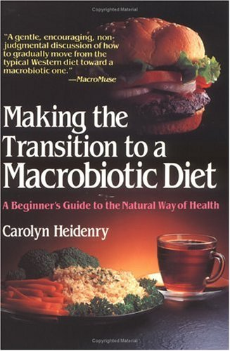 Making the Transition to a Macrobiotic Diet, CAROLYN HEIDENRY