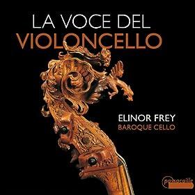 La Voce del Violoncello Elinor Frey エリナー・フライ/チェロは,どこから来たのか~イタリア・バロック,草創期のチェロ独奏曲さまざま