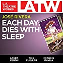 Each Day Dies with Sleep Performance by José Rivera Narrated by Laura Ceron, Noe Cuellar, Frankie Davila