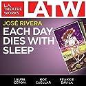 Each Day Dies with Sleep Performance by José Rivera Narrated by Laura Ceron, Noe Cuellar, Frankie Davila