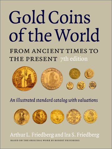 Gold Coins of the World: From Ancient Times to the Present: An Illustrated Standard Catalogue with Valuations (Gold Coins of the World, 7th Ed)