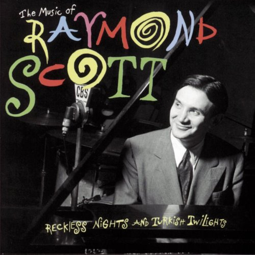 The Music of Raymond Scott / Reckless Nights and Turkish Twilights