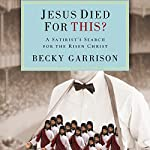 Jesus Died for This?: A Religious Satirist's Search for the Risen Christ | Becky Garrison