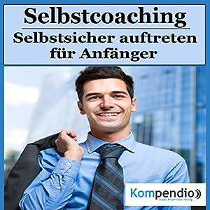 Selbstcoaching: Selbstsicher auftreten für Anfänger Hörbuch