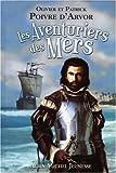 echange, troc Olivier Poivre d'Arvor, Patrick Poivre d'Arvor - Les Aventuriers des Mers