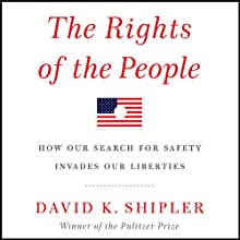 The Rights of the People: How Our Search for Safety Invades Our Liberties (       UNABRIDGED) by David K. Shipler Narrated by David K. Shipler