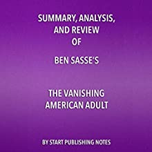Summary, Analysis, and Review of Ben Sasse's The Vanishing American Adult Audiobook by  Start Publishing Notes Narrated by Michael Gilboe