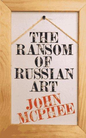 The Ransom of Russian Art, John McPhee