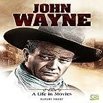 John Wayne: A Life in Movies | Rupert Frost