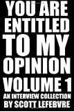 img - for You Are Entitled To My Opinion - Volume 1: An Interview Collection book / textbook / text book