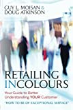img - for Retailing in Colours: Your Guide to Better Understanding YOUR Customers
