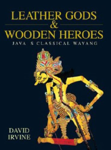Leather Gods & Wooden Heroes: Java's Classical Wayang