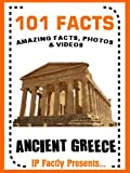 101 Facts... Ancient Greece! Books for Kids. (101 History Facts for Kids Book 4)
