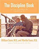 The Discipline Book: Everything You Need to Know to Have a Better-Behaved Child From Birth to Age Ten