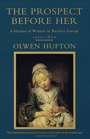 The Prospect Before Her: A History of Women in Western Europe, 1500-1800, Olwen Hufton
