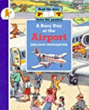 Philippe Dupasquier A Busy Day at the Airport (Busy days)