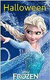 Frozen: Halloween Special: Spooky Frozen Halloween Adventure Featuring Olaf and Friends