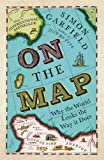 On The Map: Why the world looks the way it does by Garfield. Simon ( 2013 ) Paperback Garfield. Simon