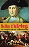 img - for The Road to Valley Forge: How Washington Built the Army that Won the Revolution book / textbook / text book