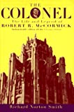 The Colonel: The Life and Legend of Robert R. McCormick, 1880Ð1955