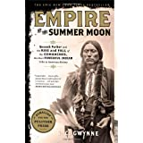 Empire of the Summer Moon: Quanah Parker and the Rise and Fall of the Comanches, the Most Powerful Indian Tribe in American History ~ S. C. Gwynne