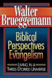 Biblical Perspectives on Evangelism: Living in a Three-Storied Universe (0687412331) by Walter Brueggemann