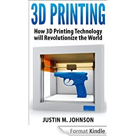 3D Printing: How 3D Printing Technology Will Revolutionize the World (New Technology) (English Edition)