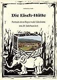 img - for Die Eisch-Hutte: Portrait einer Bayerwald-Glashutte im 20. Jahrhundert (German Edition) book / textbook / text book
