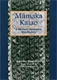 Mamaka Kaiao: A Modern Hawaiian Vocabulary : A Compilation of Hawaiian Words That Have Been Created, Collected, and Approved by the Hawaiian Lexicon Committee from