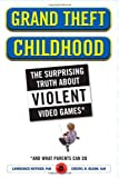 img - for Grand Theft Childhood: The Surprising Truth About Violent Video Games and What Parents Can Do book / textbook / text book