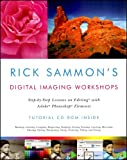 Rick Sammon's Digital Imaging Workshops: Step-by-Step Lessons on Editing with Adobe Photoshop Elements