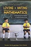 Loving and Hating Mathematics: Challenging the Myths of Mathematical Life (0691142475) by Hersh, Reuben