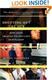 Shutting Out the Sun: How Japan Created Its Own Lost Generation (Vintage Departures)