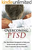 Overcoming PTSD: The workbook designed to help you understand and overcome post-traumatic stress disorder