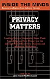 img - for Privacy Matters: Leading CTOs and Lawyers on What Every Business Professional Should Know About Privacy, Technology & the Internet (Inside the Minds) book / textbook / text book