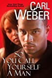 So You Call Yourself A Man (0758207190) by Weber, Carl