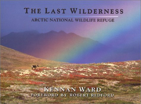 The Last Wilderness: Arctic National Wildlife Refuge, Kennan Ward