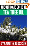 The Ultimate Guide To Tea Tree Oil: B...