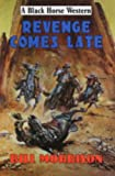 Revenge Comes Late (Black Horse Western) (0709074735) by Morrison, Bill