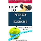 How to: Fitness and Exercise - whats the Real Deal (Diet Weight Loss and Exercise) ~ germaine gibson