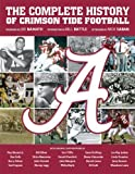 img - for University of Alabama: The Complete History of Crimson Tide Football by Joe Namath, Paul Bryant Jr., Nick Saban, Bill Battle, Gene S (2013) Hardcover book / textbook / text book