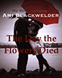 img - for The Day the Flowers Died, a War World II Romance Inspired by a Dream book / textbook / text book