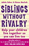 Siblings Without Rivalry: How to Help Your Children Live Together So You Can Live Too (How to Help Your Child) Adele Faber