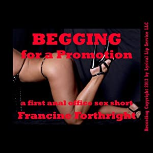 Begging for a Promotion: A First Anal Office Sex Short | [Francine Forthright]