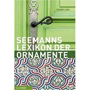Das große Lexikon der Ornamente: Herkunft, Entwicklung, Bedeutung