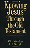 Knowing Jesus Through the Old Testament (0830816933) by Wright, Christopher J.H.