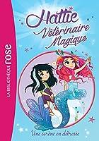 Hattie Vétérinaire magique 04 - Une sirène en détresse