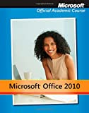 img - for Microsoft Office 2010 with Microsoft Office 2010 Evaluation Software (Microsoft Official Academic Course) book / textbook / text book